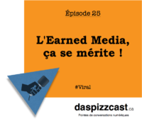 L'earned media, ça se mérite | daspizzcast.ca