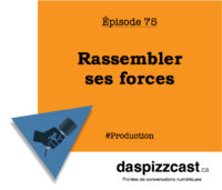 Rassembler ses forces | daspizzcast.ca