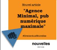 Agence Minimal, pub numérique maximale | Grenier aux nouvelles