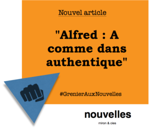 Alfred - A comme dans authentique | Grenier aux nouvelles
