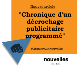 Chronique d'un décrochage publicitaire programmé | Grenier aux nouvelles