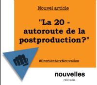 La 20 - autoroute de la postproduction? | Grenier aux nouvelles