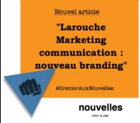 Larouche Marketing communication - nouveau branding | Grenier aux nouvelles