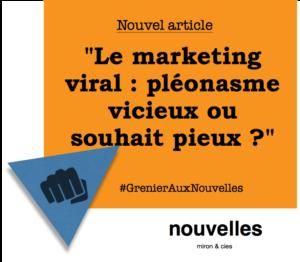 Le marketing viral - pléonasme vicieux ou souhait pieux ? | Grenier aux nouvelles