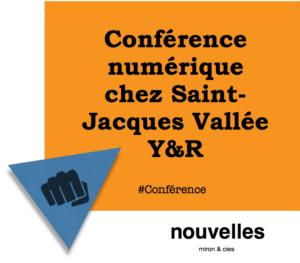 Conférence numérique chez Saint-Jacques Vallée Y&R | miron & cies