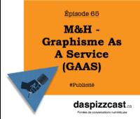 M&H - Graphisme as a service (GAAS) | daspizzcast.ca