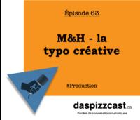 M&H - la typo créative | daspizzcast.ca