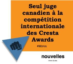 Seul juge canadien à la compétition internationale des Cresta Awards   miron & cies
