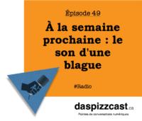 À la semaine prochaine : le son d'une blague | daspizzcast.ca