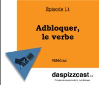 Adbloquer, le verbe | daspizzcast.ca