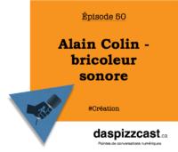 Alain Colin - bricoleur sonore | daspizzcast.ca