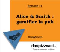 Alice & Smith : gamifier la pub | daspizzcast.ca