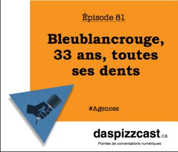 Bleublancrouge, 33 ans, toutes ses dents | daspizzcast.ca