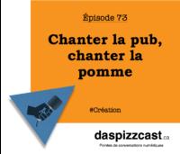 Chanter la pub, chanter la pomme | daspizzcast.ca