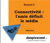 Connectivité : l'amie définit le média | daspizzcast.ca