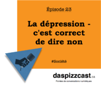 La dépressions - c'est correct de dire non | daspizzcast.ca