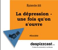 La dépression - une fois qu'on s'ouvre | daspizzcast.ca