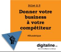 Donner votre business à votre compétiteur | digitaline.ca