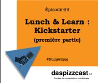 Lunch & Learn : Kickstarter (1ère partie) daspizzcast