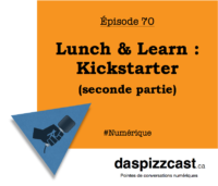 Lunch and Learn : Kickstarter (2e partie) | daspizzcast.ca