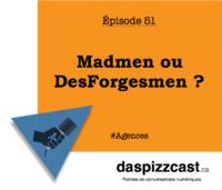 Madmen ou DesForgesmen ? | daspizzcast.ca