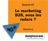 le marketing B2B, sous les radars ? | daspizzcast.ca