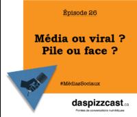 Média ou viral ? Pile ou face ? | daspizzcast.ca