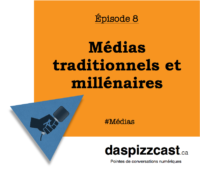 Médias traditionnels et millénaires | daspizzcast.ca
