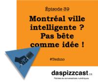 Montréal ville intelligente - Pas bête comme idée !] daspizzcast.ca
