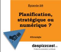 Planification stratégique ou numérique ? | daspizzcast.ca