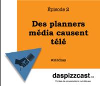 Des planners média causent télé | daspizcast.ca