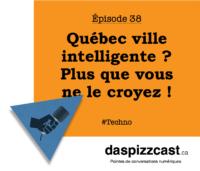 Québec ville intelligente ? Plus que vous ne le croyez | daspizzcast.ca
