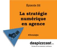 La stratégie numérioque en agence | daspizzcast.ca