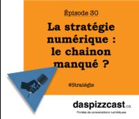 La stratégie numérique : le chainon manqué ? | daspizzcast.ca
