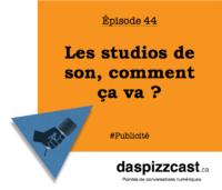 Les studios de son, comment ça va ? | daspizzcast.ca