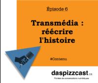 Transmdia : réécrire l'histoire | daspizzcast.ca