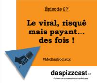 Le viral, risqué mais payant... des fois ! | daspizzcast.ca