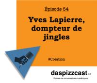 Yves Lapierre, dompteur de jingles | daspizzcast.ca