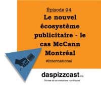 Le nouvel écosystème publicitaire - le cas McCann Montréal | daspizzcast.ca