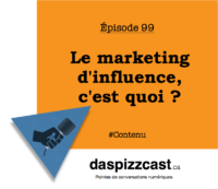 Le marketing d'influence, c'est quoi ? | daspizzcast.ca