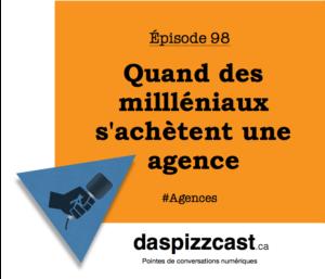 Quand des milléniaux s'achètent une agence | daspizzcast.ca