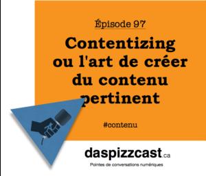 contentizing ou l'art du contenu pertinent - daspizzcast.ca
