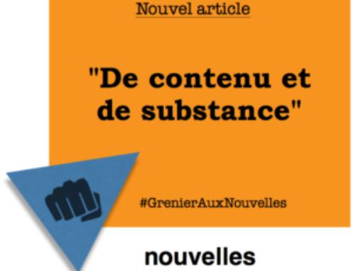 De contenu et de substance | Grenier aux nouvelles