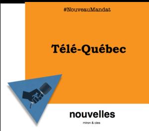Nouveau mandat - Télé-Québec | miron & cies