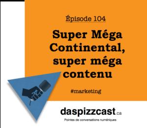 Super méga continental, super méga contenu | daspizzcast.ca