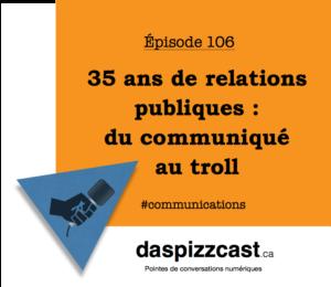 35 ans de relations publiques - du communiqué au troll | daspizzcast.ca