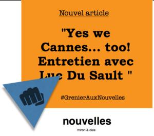Yes we Cannes... too! Entretien avec Luc Du Sault | Grreneir aux nouvelles