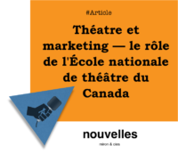 Théatre et marketing — le rôle de l'École nationale de théâtre du Canada | miron.co