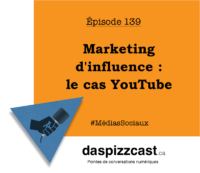 Marketing d'influence - le cas YouTube | daspizzcast.ca