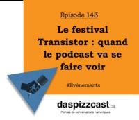 Le festival Transistor - quand le podcast va se faire voir | daspizzcast.ca